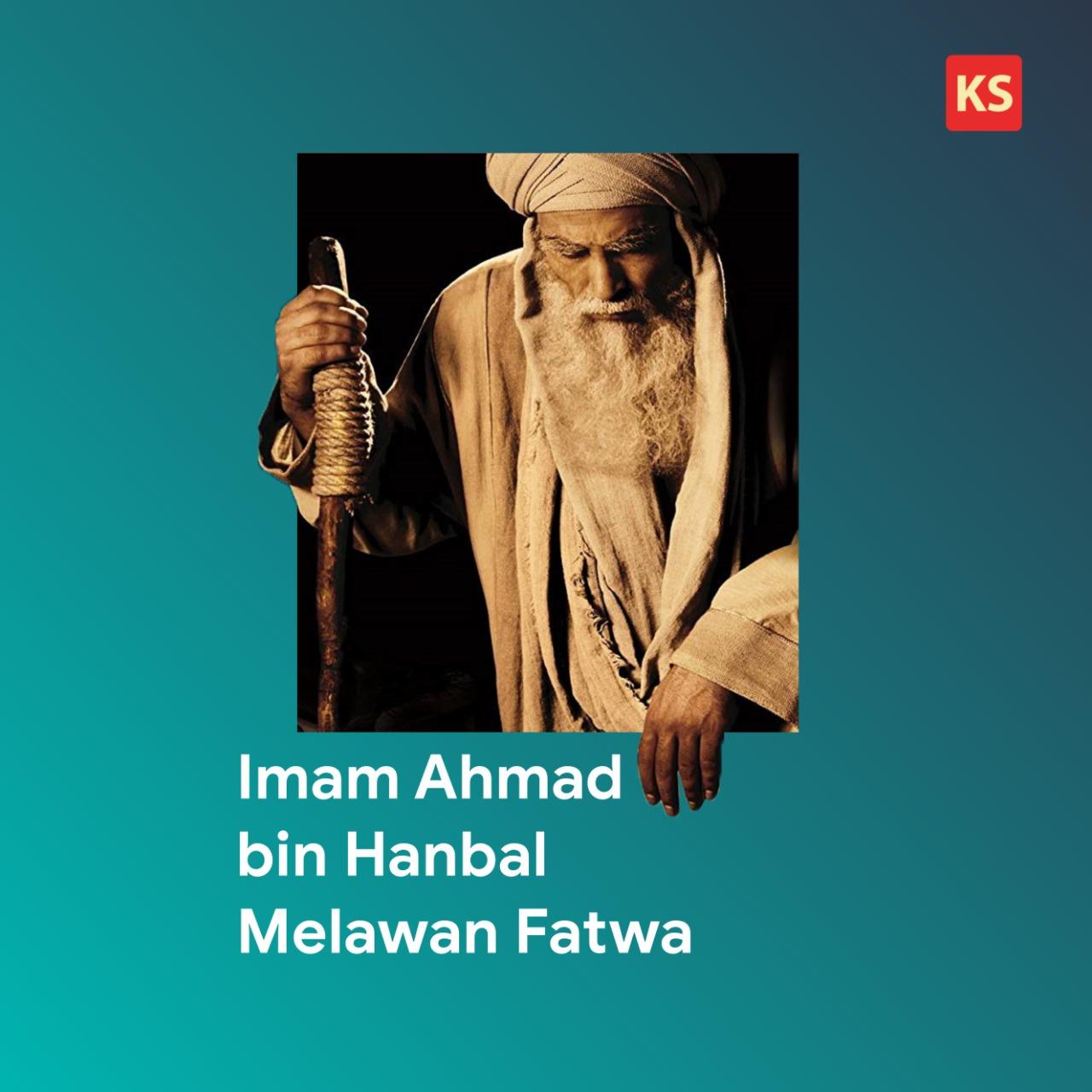 Imam Ahmad Bin Hanbal Melawan Fatwa